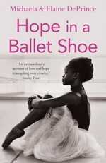 Cover for Hope in a Ballet Shoe Orphaned by War, Saved by Ballet: An Extraordinary True Story by Michaela DePrince, Elaine DePrince