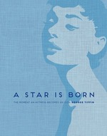 Cover for A Star is Born The Moment an Actress Becomes an Icon by George Tiffin