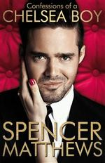 Cover for Confessions of a Chelsea Boy by Spencer Matthews