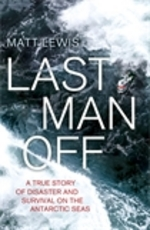 Cover for Last Man Off A True Story of Disaster and Survival on the Antarctic Seas by Matt Lewis