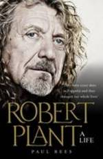 Cover for Robert Plant: a Life The Biography by Paul Rees