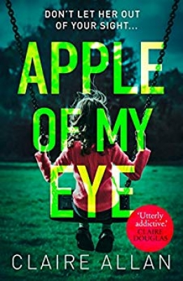 Apple of My Eye The Gripping Psychological Thriller from the USA Today Bestseller