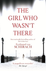 Cover for The Girl Who Wasn't There by Ferdinand von Schirach