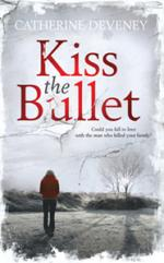 Cover for Kiss the Bullet by Catherine Deveney