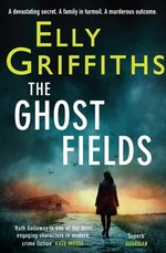 Cover for The Ghost Fields The 7th Dr Ruth Galloway Mystery by Elly Griffiths