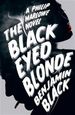 Cover for The Black Eyed Blonde A Philip Marlowe Novel by Benjamin Black