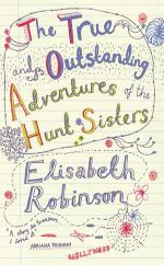 True and Outstanding Adventures of the Hunt Sisters by Elisabeth Robinson