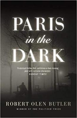 Cover for Paris In The Dark by Robert Olen Butler