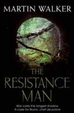 Cover for The Resistance Man A Bruno Courreges Investigation by Martin Walker