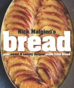 Bread Over 60 Breads, Rolls and Cakes, Plus Delicious Recipes Using Them by Nick Malgieri