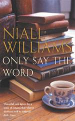 Cover for Only Say the Word by Niall Williams