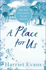 A Place for Us: Part 1 by Harriet Evans