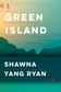 Green Island A Novel by Shawna Yang Ryan