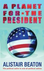 Planet For The President by Alistair Beaton