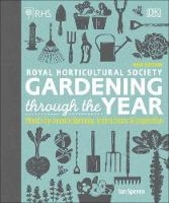 RHS Gardening Through the Year Month-by-month Planning Instructions and Inspiration