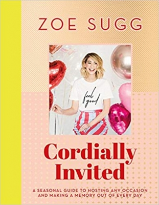 Cover for Cordially Invited: a seasonal guide to celebrations and hosting, packed full of advice, recipes, decorations and personal stories by Zoe Sugg
