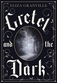 Gretel and the Dark by Eliza Granville