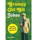 Cover for Grumpy Old Git Jokes Because Life's Not All Fun, Fun, Fun by Ian Allen