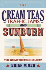 Cover for Cream Teas, Traffic Jams and Sunburn The Great British Holiday by Brian Viner