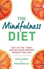 The Mindfulness Diet Eat in the 'Now' and Be the Perfect Weight for Life - With Mindfulness Practices and 70 Recipes by Patricia Collard, Helen Stephenson