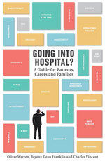 Going into Hospital A Guide for Patient, Carers and Families by Oliver Warren, Dean Franklin, Charles Vincent