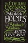 The Cthulhu Casebooks Sherlock Holmes and the Shadwell Shadows by James Lovegrove