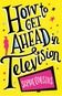How to Get Ahead in Television by Sophie Cousens
