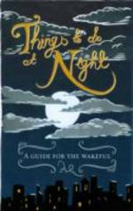 Cover for Things to Do at Night A Guide for the Wakeful by Alex Quick