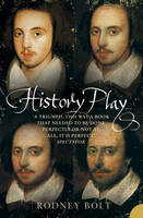 History Play : The Lives and After-life of Christopher Marlowe by Rodney Bolt