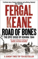 Cover for Road of Bones : The Siege of Kohima 1944 - The Epic Story of the Last Great Stand of Empire by Fergal Keane