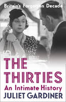 Cover for The Thirties: An Intimate History of Britain by Juliet Gardiner