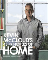 Kevin McCloud's 43 Principles of Home : Enjoying Life in the 21st Century by Kevin McCloud