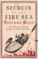 Secrets of the Fire Sea by Stephen Hunt