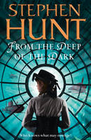 Cover for From the Deep of the Dark by Stephen Hunt