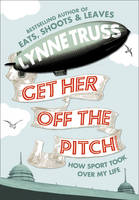 Cover for Get Her Off the Pitch! How Sport Took Over My Life by Lynne Truss