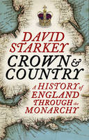 Cover for The Crown and Country : A History of England Through the Monarchy by David Starkey