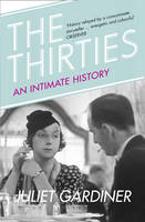 Cover for The Thirties An Intimate History of Britain by Juliet Gardiner