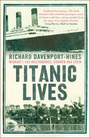 Cover for Titanic Lives Migrants and Millionaires, Conmen and Crew by Richard Davenport-Hines