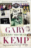 Cover for I Know This Much: From Soho to Spandau by Gary Kemp