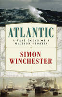 Cover for Atlantic : A Vast Ocean of a Million Stories by Simon Winchester