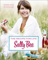 Cover for The Recipe for Life : Healthy Eating for Real People by Sally Bee