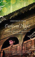 Curfewed Night: A Frontline Memoir of Life, Love and War in Kashmir by Basharat Peer