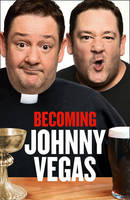Cover for Becoming Johnny Vegas by Johnny Vegas
