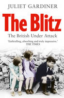 Cover for The Blitz : The British Under Attack by Juliet Gardiner