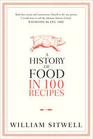 Cover for A History of Food in 100 Recipes by William Sitwell