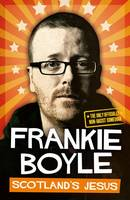 Cover for Scotland's Jesus The Only Officially Non-racist Comedian by Frankie Boyle