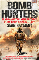 Cover for Bomb Hunters In Afghanistan with Britain's Elite Bomb Disposal Unit by Sean Rayment