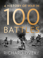 Cover for A History of War in 100 Battles by Richard Overy