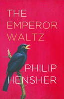 Cover for The Emperor Waltz by Philip Hensher