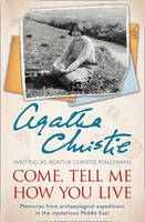 Cover for Come, Tell Me How You Live Memories from Archaeological Expeditions in the Mysterious Middle East by Agatha Christie